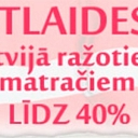 Atlaides Latvijā ražotiem MATRAČIEM  - 40 %,  www.erti.lv, zvani +371 26884449